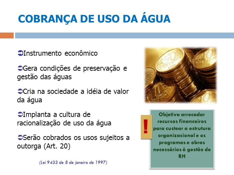 COBRANÇA DE USO DA ÁGUA Instrumento econômico Gera condições de preservação e gestão das águas Cria na sociedade a idéia de valor da água Implanta a c