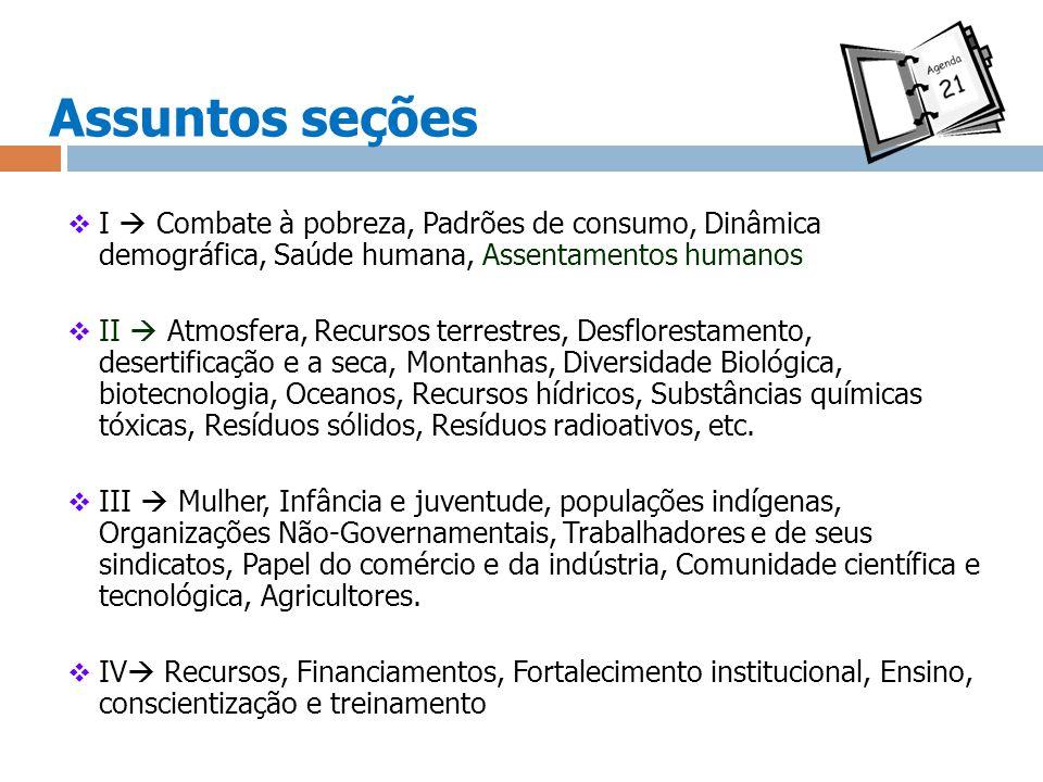 Assuntos seções I Combate à pobreza, Padrões de consumo, Dinâmica demográfica, Saúde humana, Assentamentos humanos II Atmosfera, Recursos terrestres,
