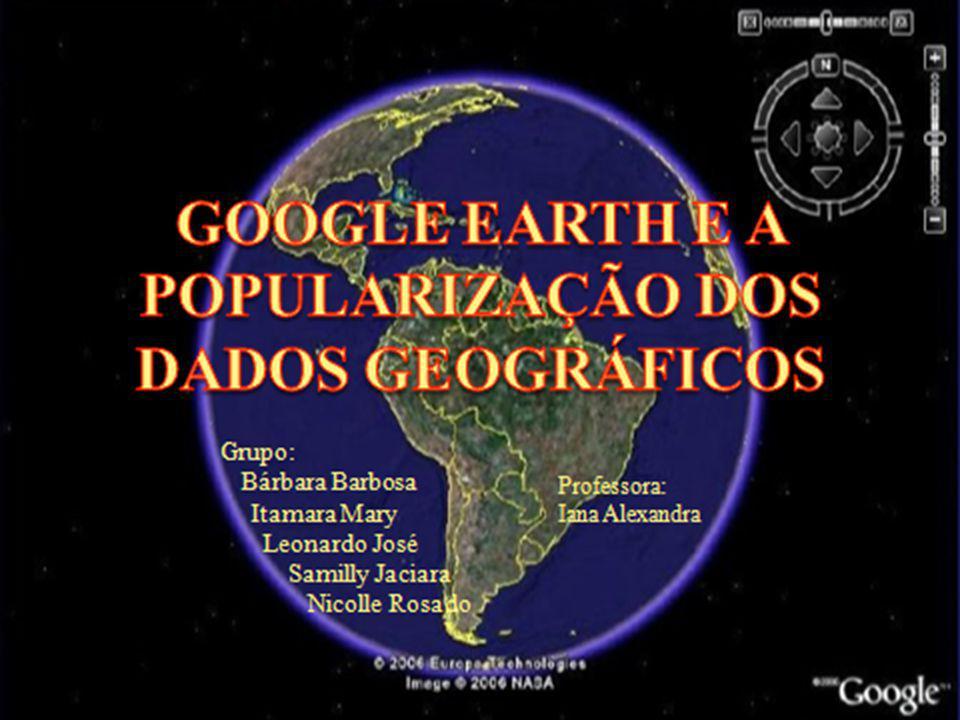 INTRODUÇÃO É difícil encontrar alguém que use diariamente a internet e que não tenha utilizado ou pelo menos ouvido falar de Google Earth.