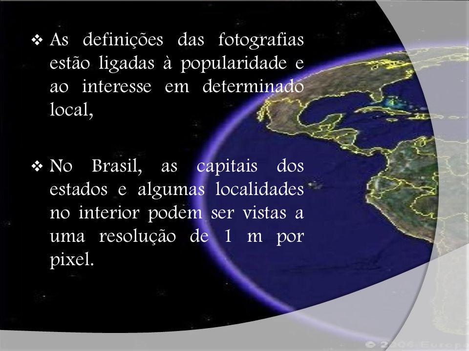 As definições das fotografias estão ligadas à popularidade e ao interesse em determinado local, No Brasil, as capitais dos estados e algumas localidad
