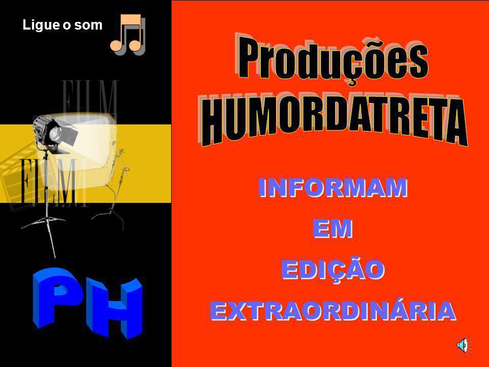 INFORMAM EM EDIÇÃO EXTRAORDINÁRIA INFORMAM EM EDIÇÃO EXTRAORDINÁRIA Ligue o som