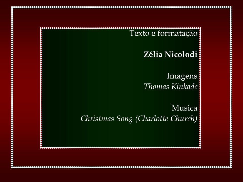 Texto e formatação Zélia Nicolodi Imagens Thomas Kinkade Musica Christmas Song (Charlotte Church)