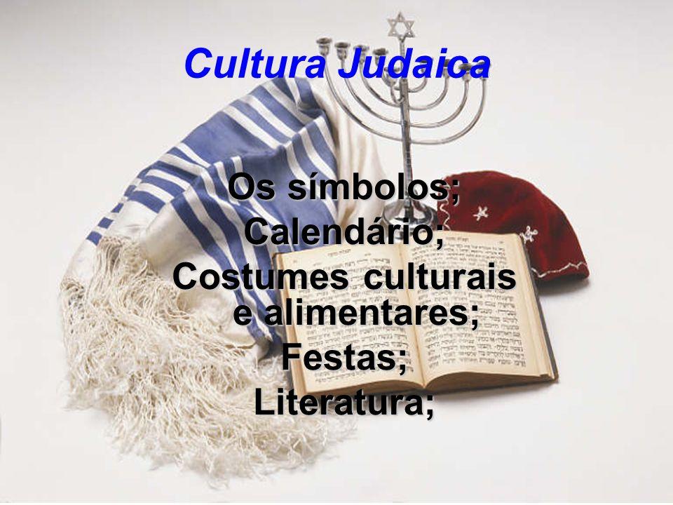 Cultura Judaica Os símbolos; Calendário; Costumes culturais e alimentares; Festas;Literatura;