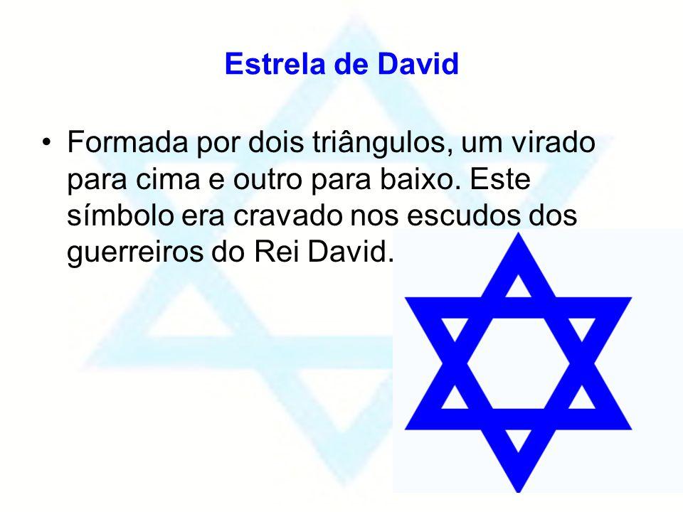 Estrela de David Formada por dois triângulos, um virado para cima e outro para baixo. Este símbolo era cravado nos escudos dos guerreiros do Rei David