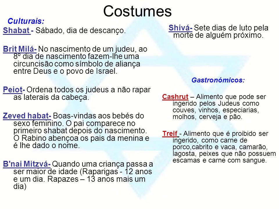 Costumes Culturais: Shabat - Sábado, dia de descanço. Brit Milá- No nascimento de um judeu, ao 8º dia de nascimento fazem-lhe uma circuncisão como sím