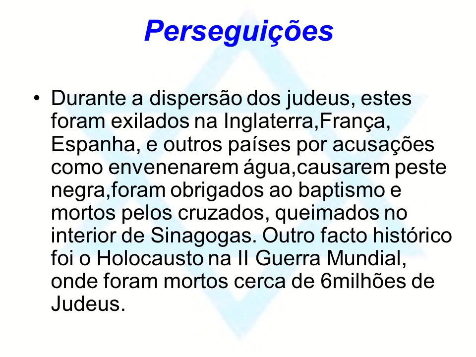 Perseguições Durante a dispersão dos judeus, estes foram exilados na Inglaterra,França, Espanha, e outros países por acusações como envenenarem água,c