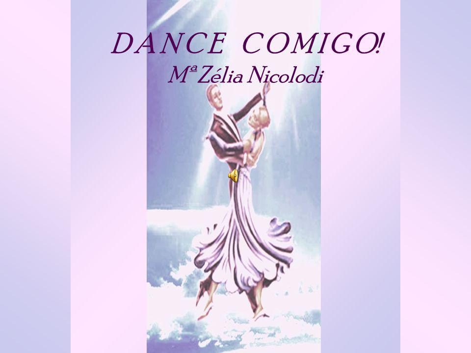 D A N C E C O M I G O! Mª Zélia Nicolodi