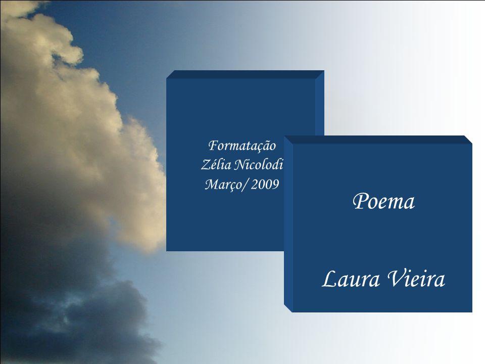 Formatação Zélia Nicolodi Março/ 2009 Poema Laura Vieira