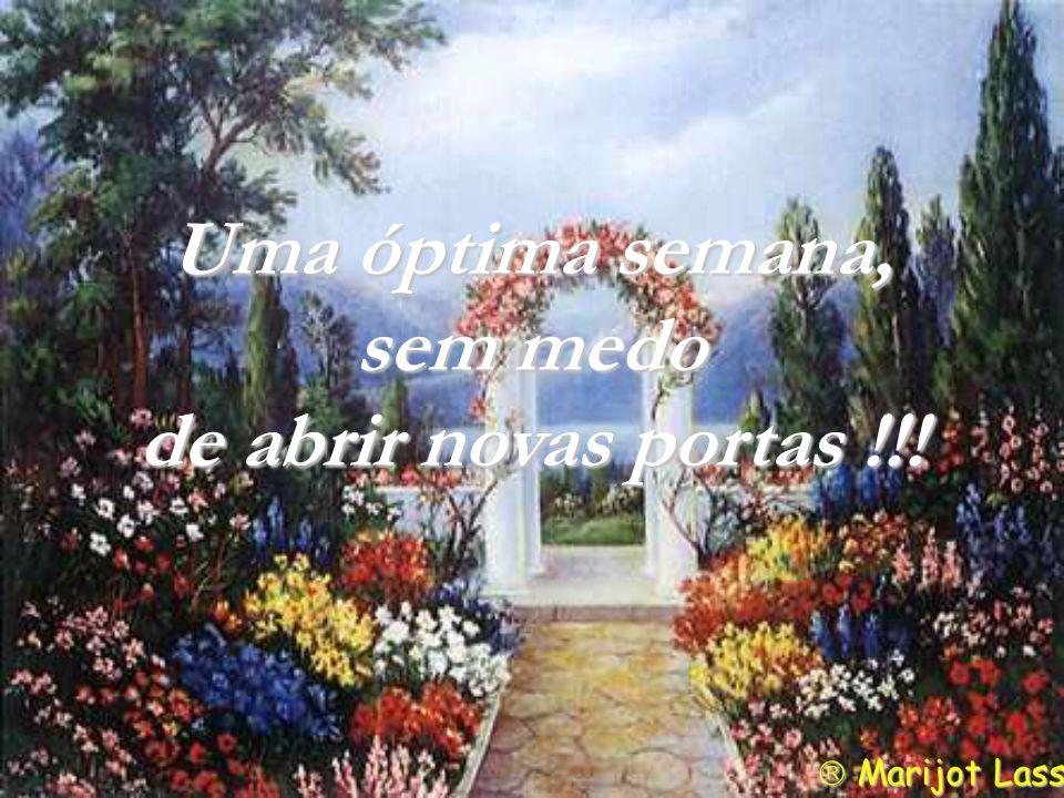 Uma óptima semana, sem medo de abrir novas portas !!! Marijot Lasserve Marijot Lasserve