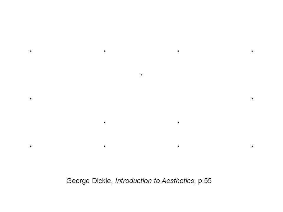 **** * ** ** **** George Dickie, Introduction to Aesthetics, p.55