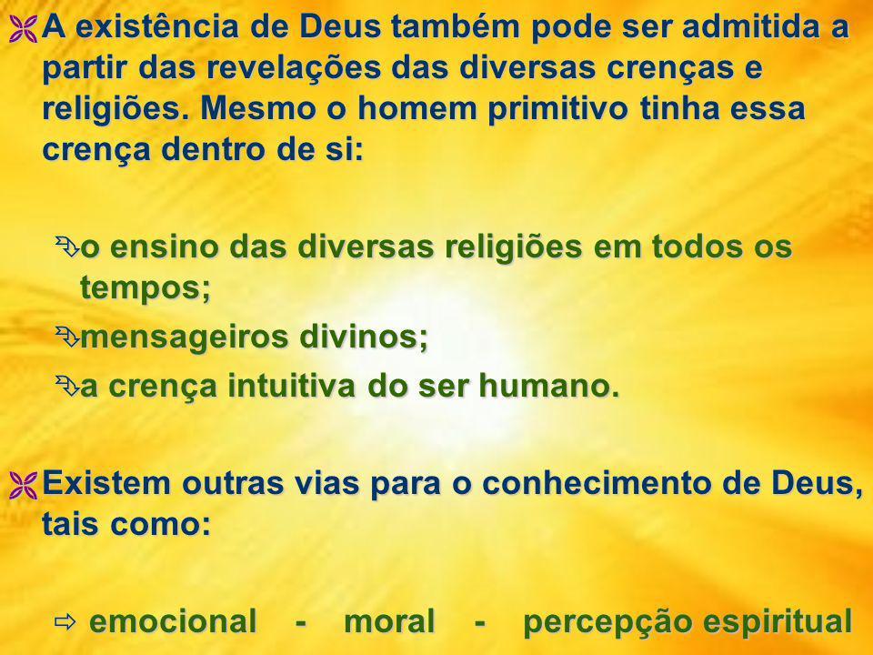 A existência de Deus também pode ser admitida a partir das revelações das diversas crenças e religiões.