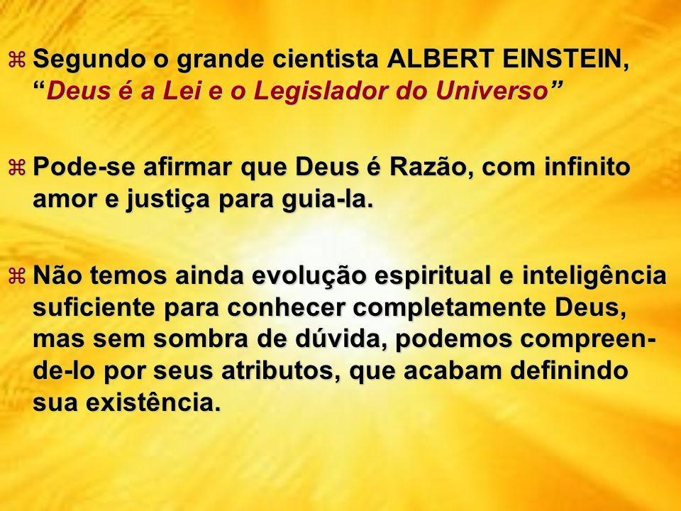 Segundo o grande cientista ALBERT EINSTEIN,Deus é a Lei e o Legislador do Universo Segundo o grande cientista ALBERT EINSTEIN,Deus é a Lei e o Legislador do Universo Pode-se afirmar que Deus é Razão, com infinito amor e justiça para guia-la.