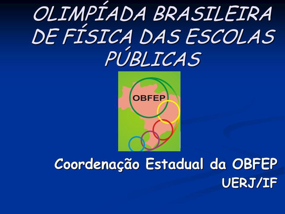 OLIMPÍADA BRASILEIRA DE FÍSICA DAS ESCOLAS PÚBLICAS Coordenação Estadual da OBFEP UERJ/IF