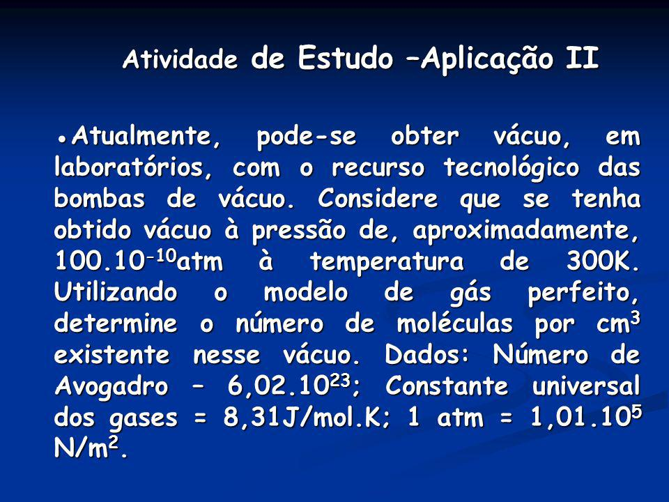Atividade de Estudo –Aplicação II Atividade de Estudo –Aplicação II Atualmente, pode-se obter vácuo, em laboratórios, com o recurso tecnológico das bo