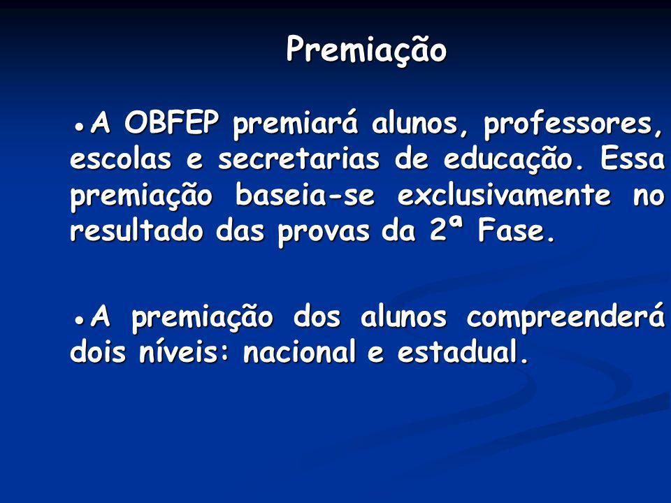 Premiação A OBFEP premiará alunos, professores, escolas e secretarias de educação. Essa premiação baseia-se exclusivamente no resultado das provas da