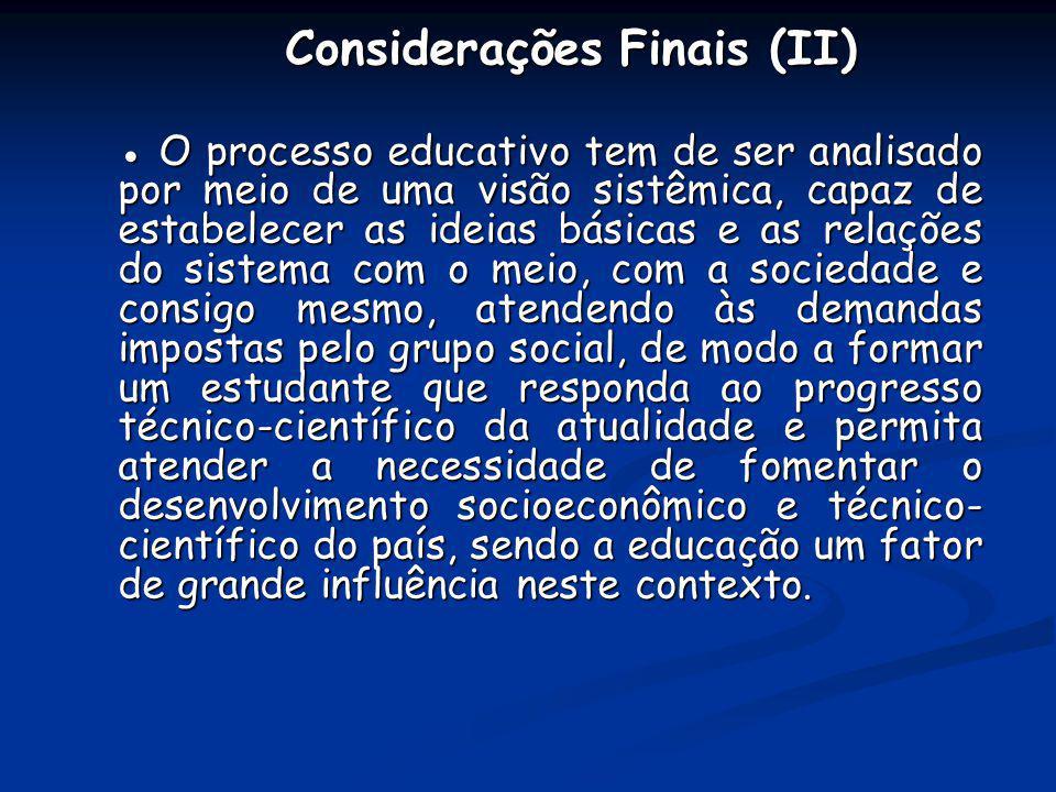 Considerações Finais (II) Considerações Finais (II) O processo educativo tem de ser analisado por meio de uma visão sistêmica, capaz de estabelecer as
