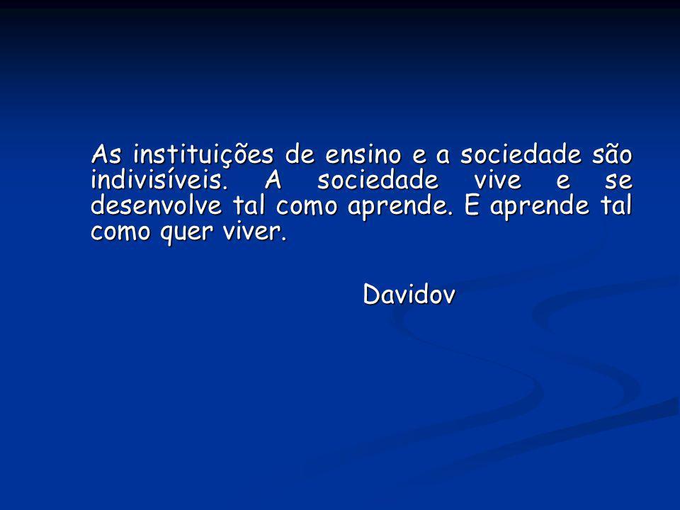 As instituições de ensino e a sociedade são indivisíveis. A sociedade vive e se desenvolve tal como aprende. E aprende tal como quer viver. Davidov