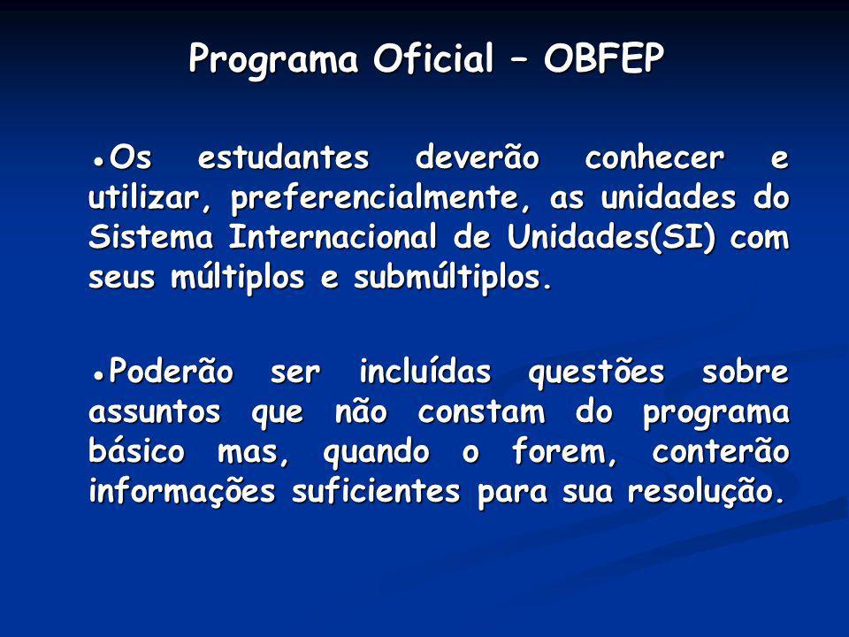 Programa Oficial – OBFEP Programa Oficial – OBFEP Os estudantes deverão conhecer e utilizar, preferencialmente, as unidades do Sistema Internacional d