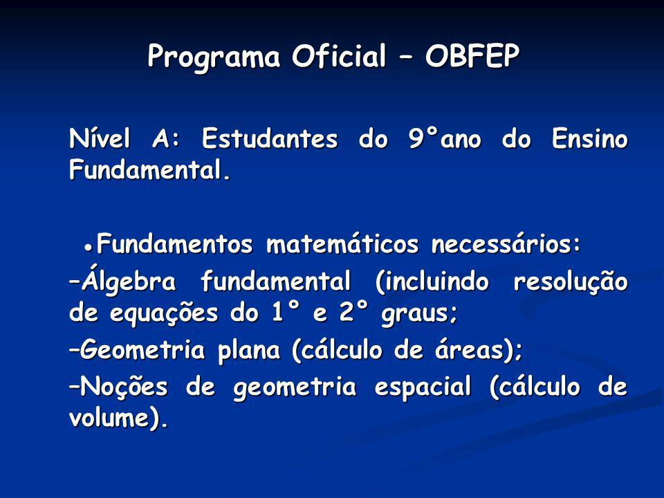 Programa Oficial – OBFEP Programa Oficial – OBFEP Nível A: Estudantes do 9°ano do Ensino Fundamental. Fundamentos matemáticos necessários: Fundamentos