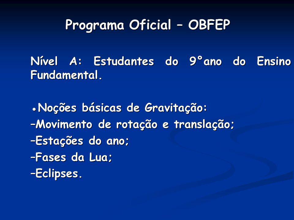 Programa Oficial – OBFEP Programa Oficial – OBFEP Nível A: Estudantes do 9°ano do Ensino Fundamental. Noções básicas de Gravitação: –Movimento de rota