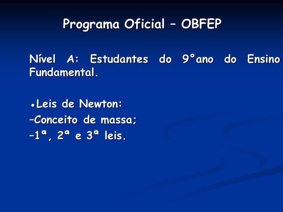 Programa Oficial – OBFEP Programa Oficial – OBFEP Nível A: Estudantes do 9°ano do Ensino Fundamental. Leis de Newton: –Conceito de massa; –1ª, 2ª e 3ª