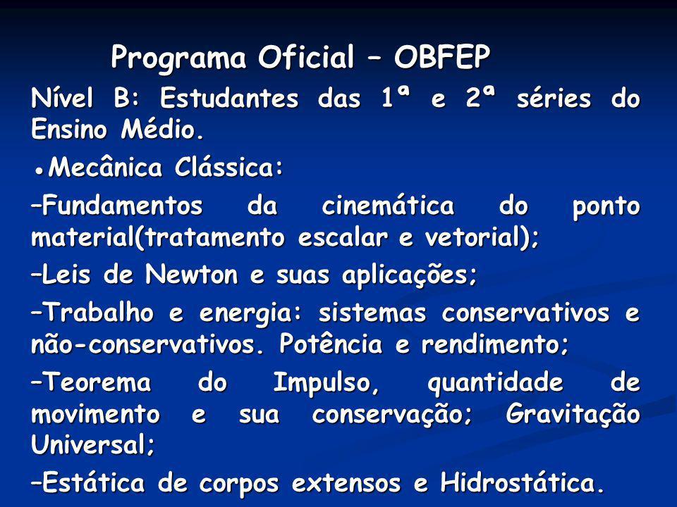 Programa Oficial – OBFEP Programa Oficial – OBFEP Nível B: Estudantes das 1ª e 2ª séries do Ensino Médio. Mecânica Clássica: –Fundamentos da cinemátic