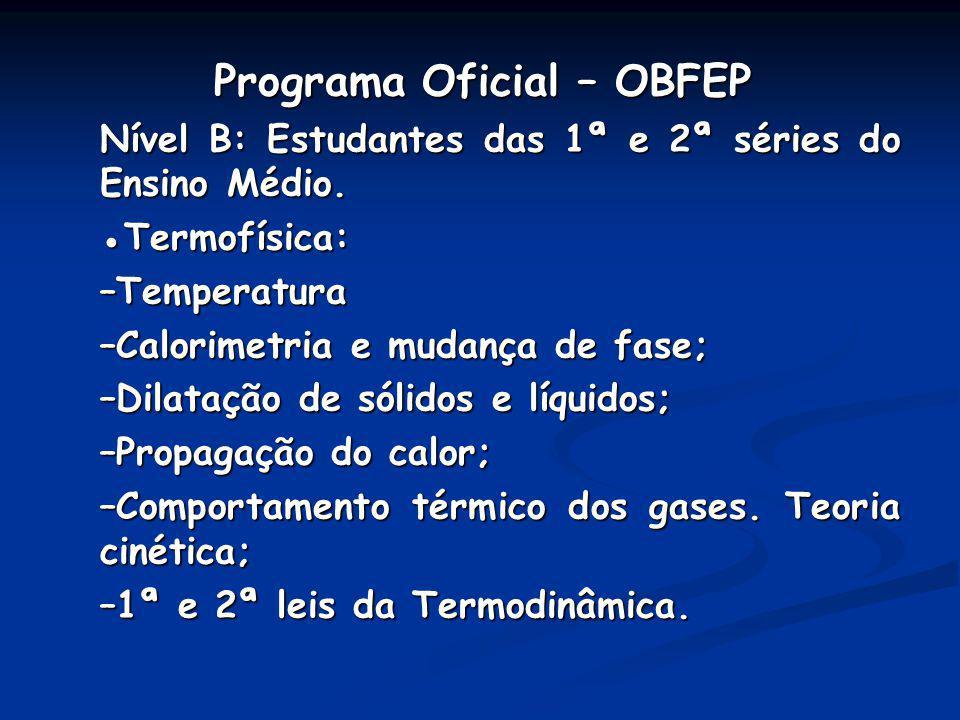 Programa Oficial – OBFEP Programa Oficial – OBFEP Nível B: Estudantes das 1ª e 2ª séries do Ensino Médio. Termofísica:–Temperatura –Calorimetria e mud