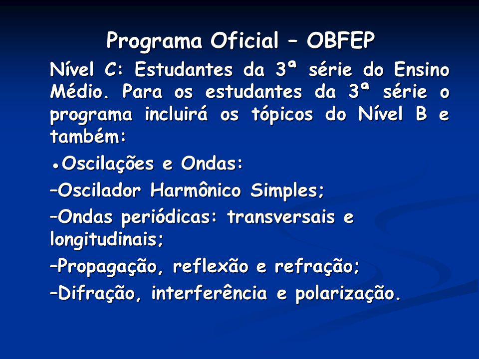 Programa Oficial – OBFEP Programa Oficial – OBFEP Nível C: Estudantes da 3ª série do Ensino Médio. Para os estudantes da 3ª série o programa incluirá