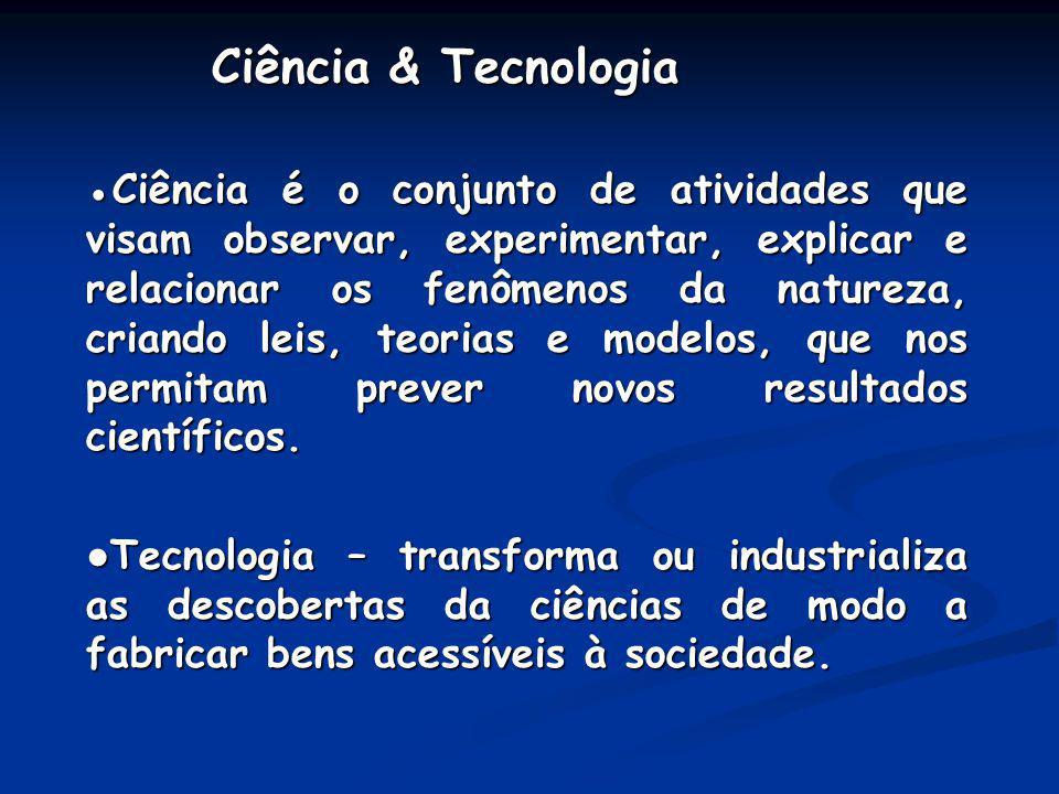 Ciência & Tecnologia Ciência & Tecnologia Ciência é o conjunto de atividades que visam observar, experimentar, explicar e relacionar os fenômenos da n