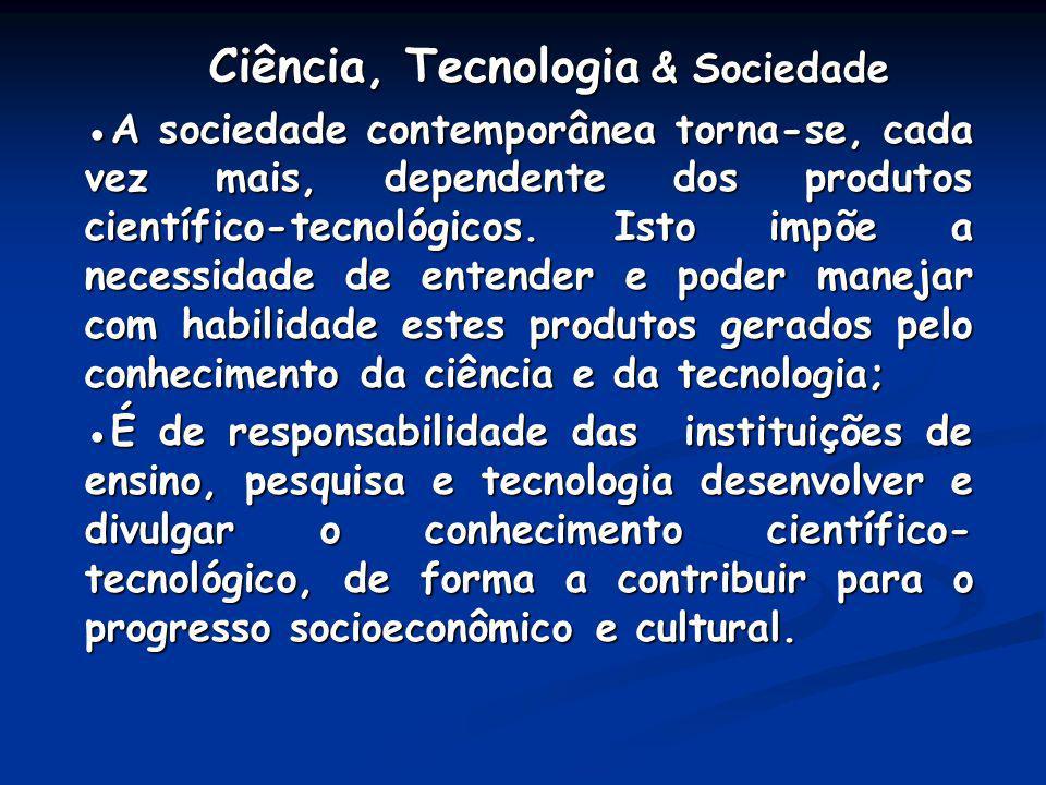 Ciência, Tecnologia & Sociedade Ciência, Tecnologia & Sociedade A sociedade contemporânea torna-se, cada vez mais, dependente dos produtos científico-