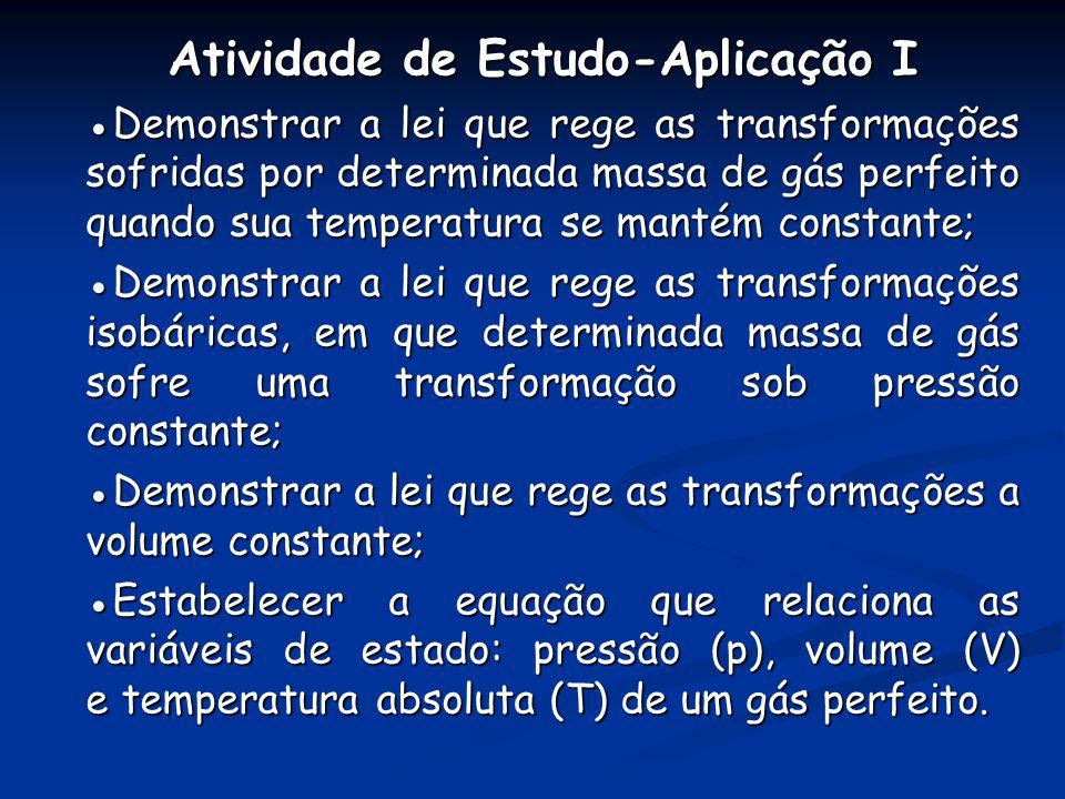 Atividade de Estudo-Aplicação I Atividade de Estudo-Aplicação I Demonstrar a lei que rege as transformações sofridas por determinada massa de gás perf