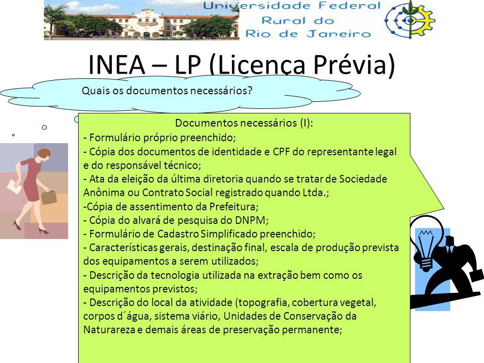 INEA – LP (Licença Prévia) Quais os documentos necessários? Documentos necessários (I): - Formulário próprio preenchido; - Cópia dos documentos de ide