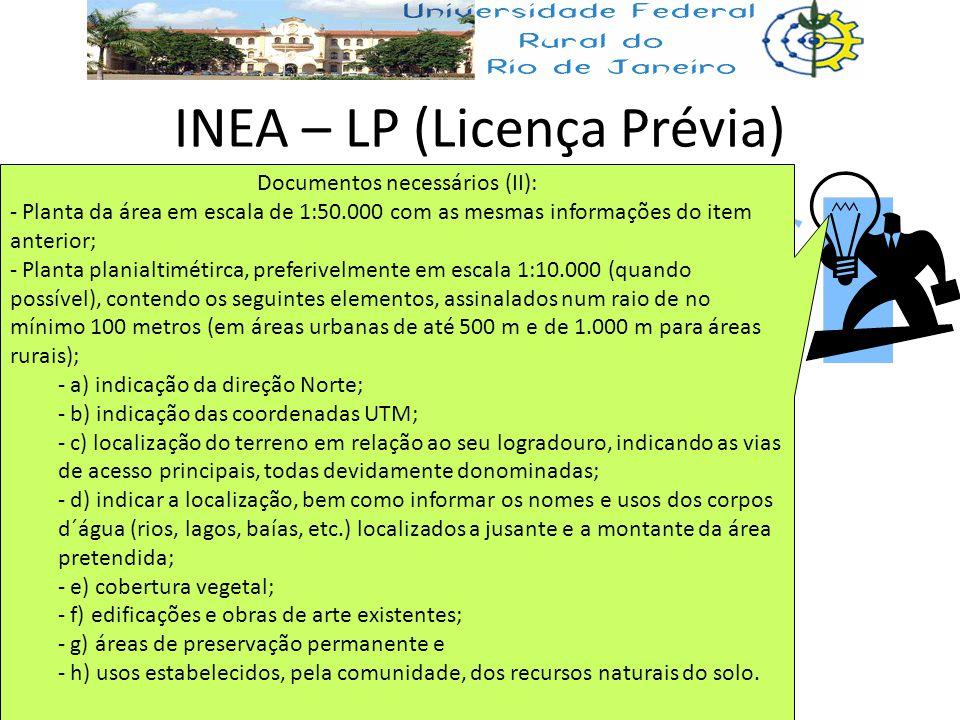 INEA – LP (Licença Prévia) Documentos necessários (II): - Planta da área em escala de 1:50.000 com as mesmas informações do item anterior; - Planta pl