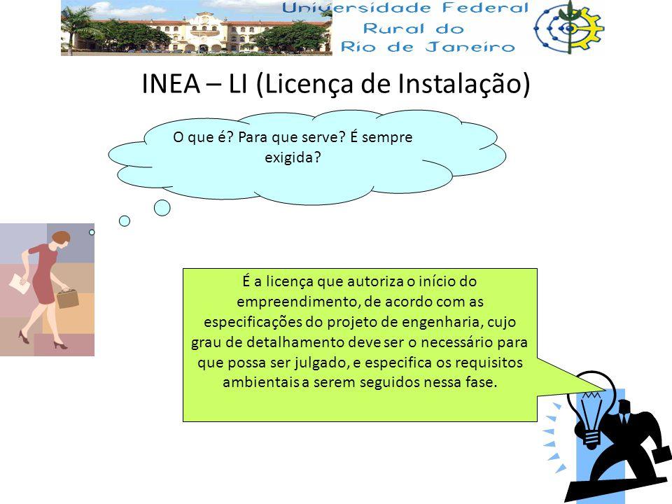 INEA – LI (Licença de Instalação) O que é? Para que serve? É sempre exigida? É a licença que autoriza o início do empreendimento, de acordo com as esp