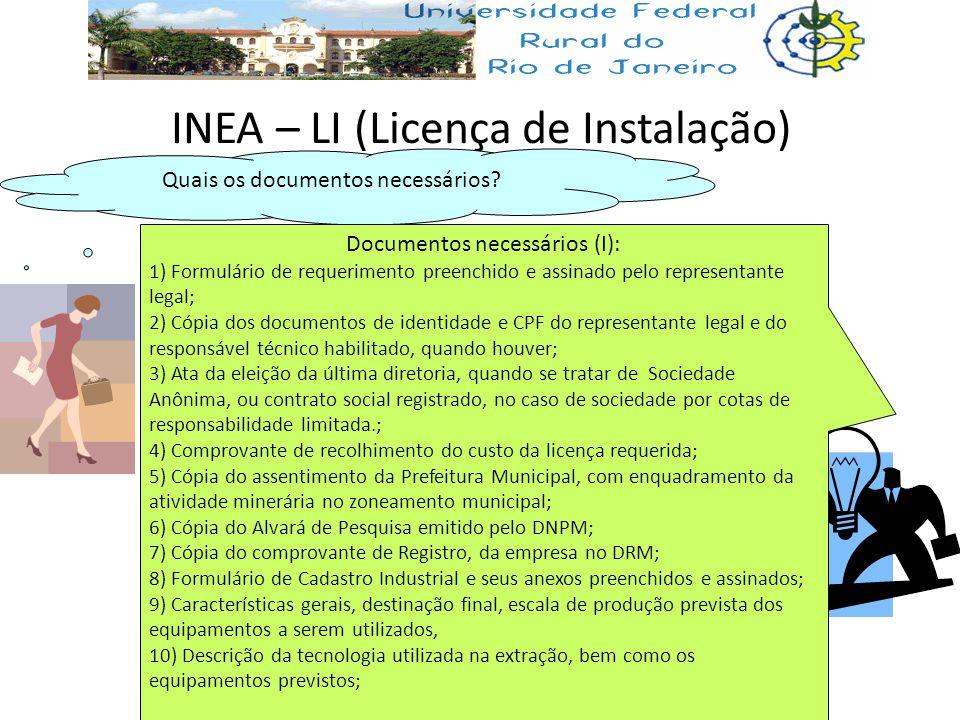 INEA – LI (Licença de Instalação) Quais os documentos necessários? Documentos necessários (I): 1) Formulário de requerimento preenchido e assinado pel