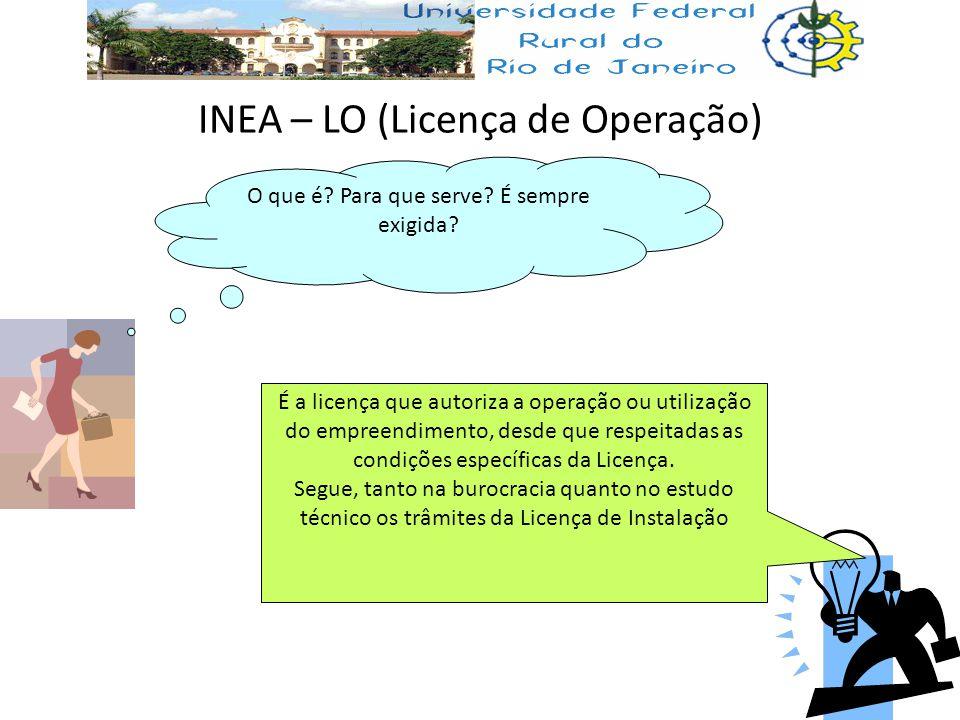 INEA – LO (Licença de Operação) O que é? Para que serve? É sempre exigida? É a licença que autoriza a operação ou utilização do empreendimento, desde