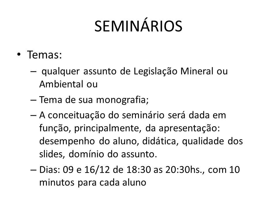 SEMINÁRIOS Temas: – qualquer assunto de Legislação Mineral ou Ambiental ou – Tema de sua monografia; – A conceituação do seminário será dada em função