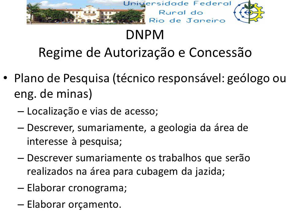 DNPM Regime de Autorização e Concessão Plano de Pesquisa (técnico responsável: geólogo ou eng. de minas) – Localização e vias de acesso; – Descrever,