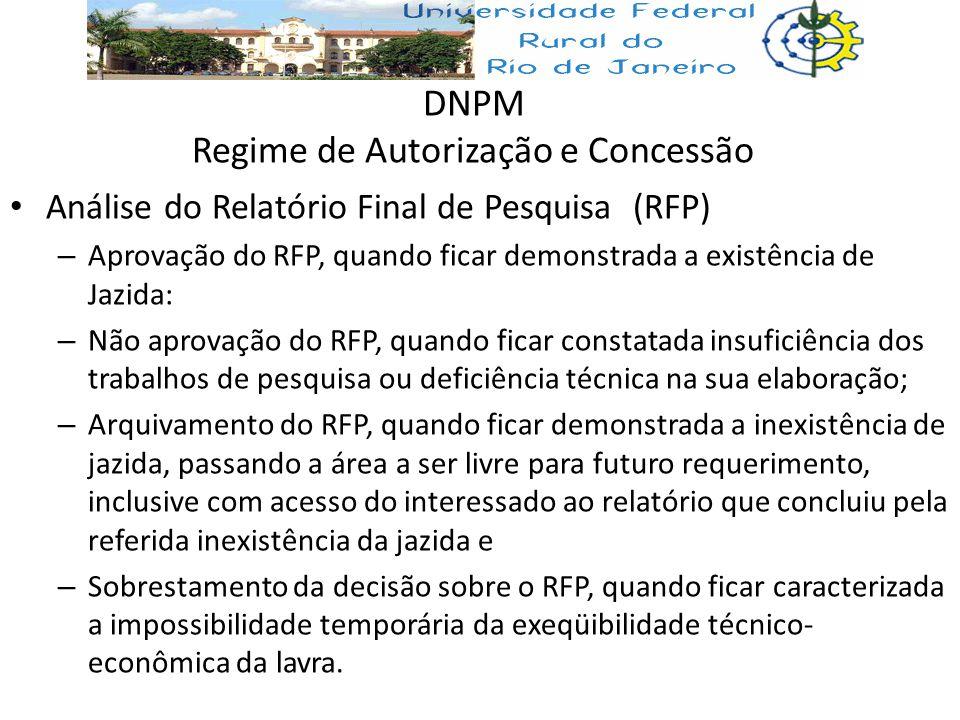 DNPM Regime de Autorização e Concessão Análise do Relatório Final de Pesquisa (RFP) – Aprovação do RFP, quando ficar demonstrada a existência de Jazid