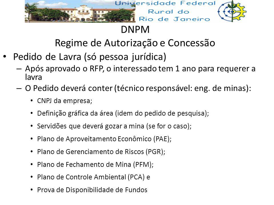 DNPM Regime de Autorização e Concessão Pedido de Lavra (só pessoa jurídica) – Após aprovado o RFP, o interessado tem 1 ano para requerer a lavra – O P