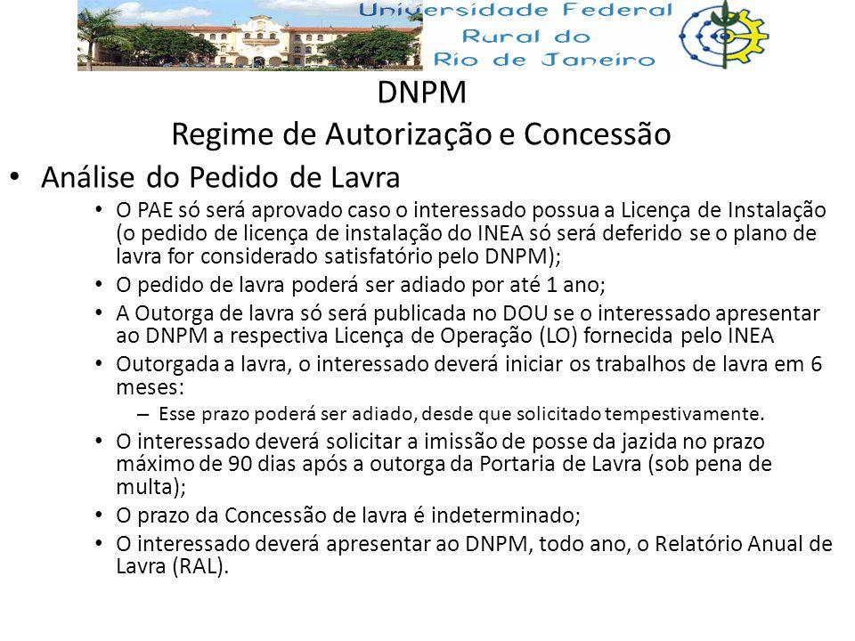 DNPM Regime de Autorização e Concessão Análise do Pedido de Lavra O PAE só será aprovado caso o interessado possua a Licença de Instalação (o pedido d