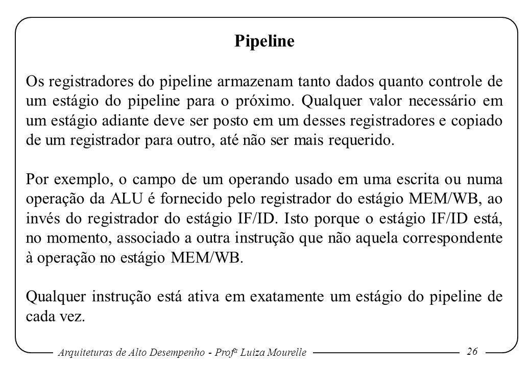 Arquiteturas de Alto Desempenho - Prof a Luiza Mourelle 26 Pipeline Os registradores do pipeline armazenam tanto dados quanto controle de um estágio d