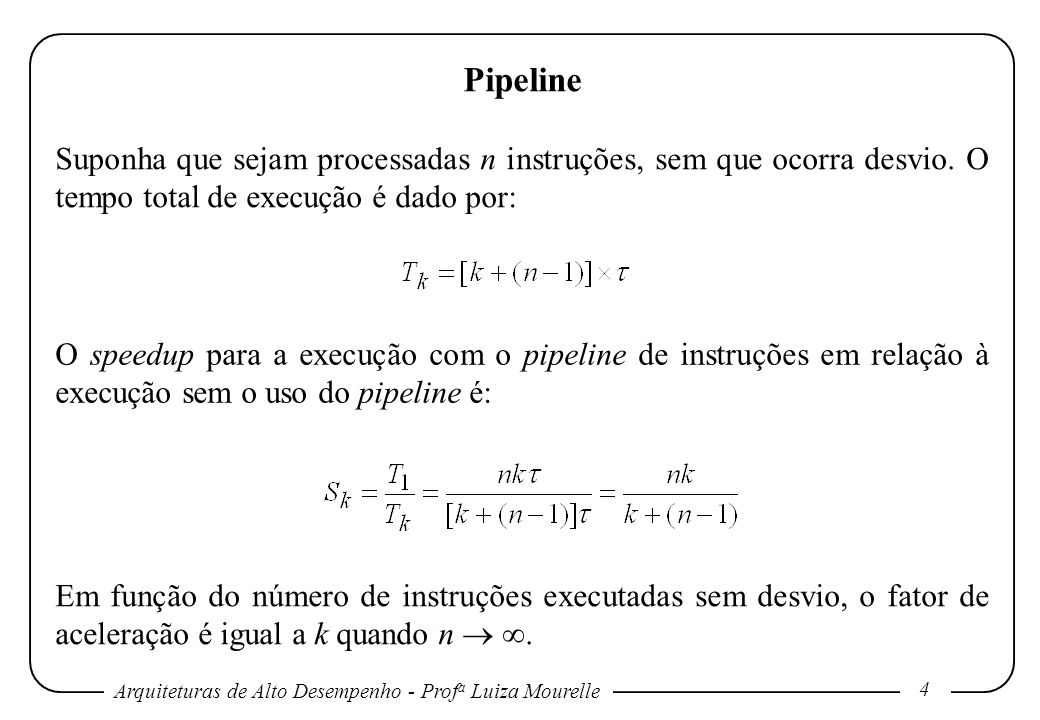 Arquiteturas de Alto Desempenho - Prof a Luiza Mourelle 4 Pipeline Suponha que sejam processadas n instruções, sem que ocorra desvio. O tempo total de