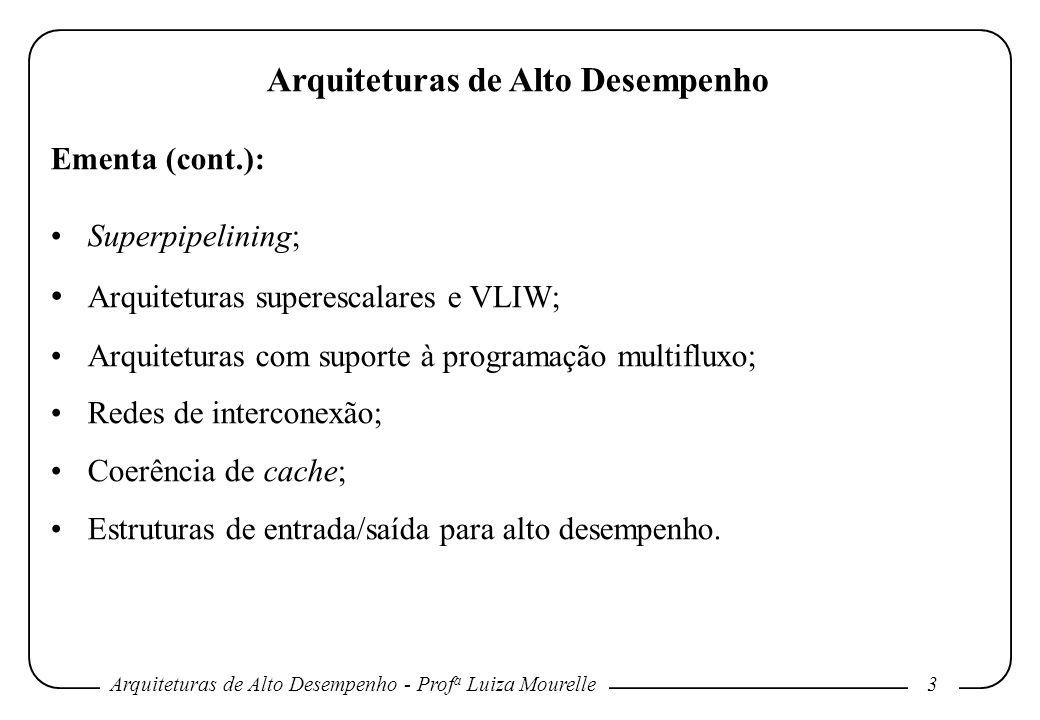Arquiteturas de Alto Desempenho - Prof a Luiza Mourelle4 Arquiteturas de Alto Desempenho Bibliografia: Advanced Computer Architecture, K.
