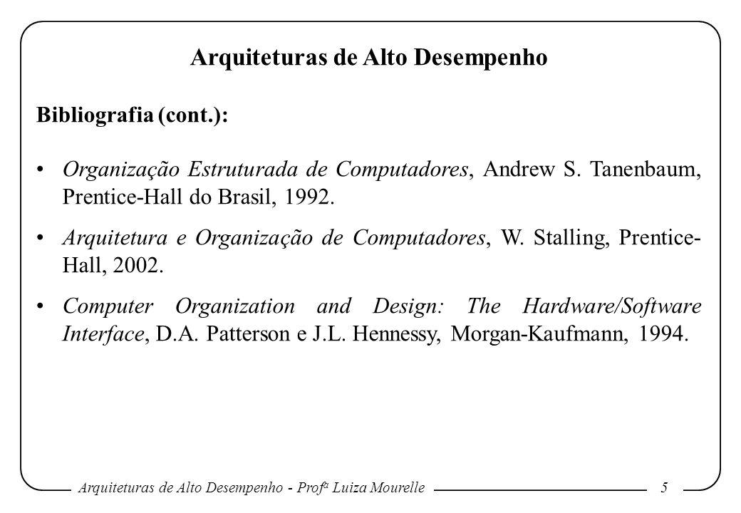 Arquiteturas de Alto Desempenho - Prof a Luiza Mourelle5 Arquiteturas de Alto Desempenho Bibliografia (cont.): Organização Estruturada de Computadores, Andrew S.
