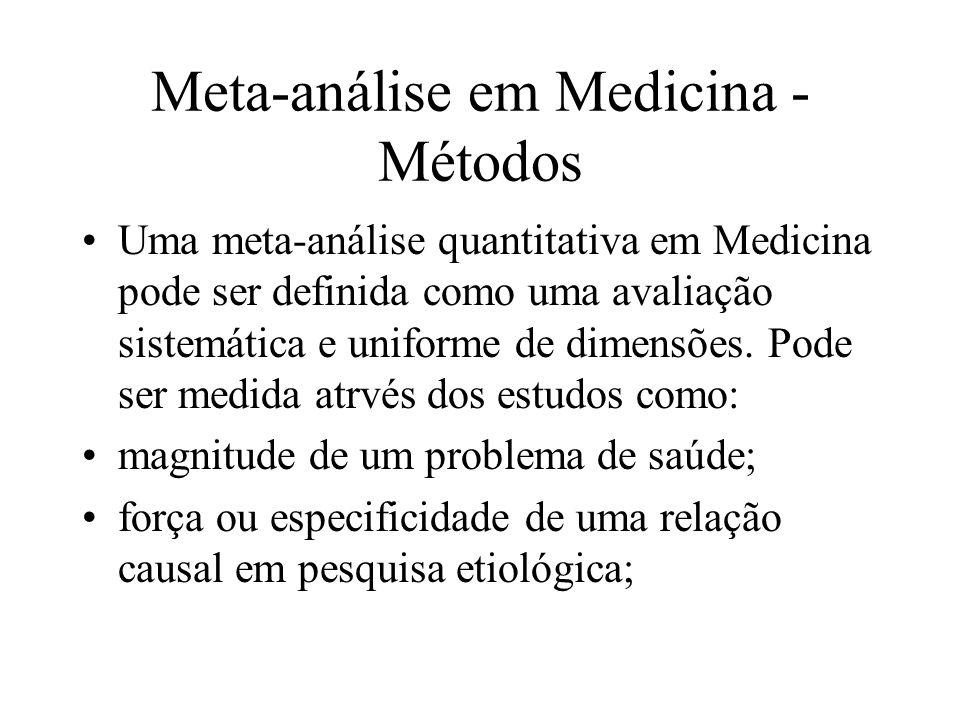 Meta-análise em Medicina - Métodos Uma meta-análise quantitativa em Medicina pode ser definida como uma avaliação sistemática e uniforme de dimensões.