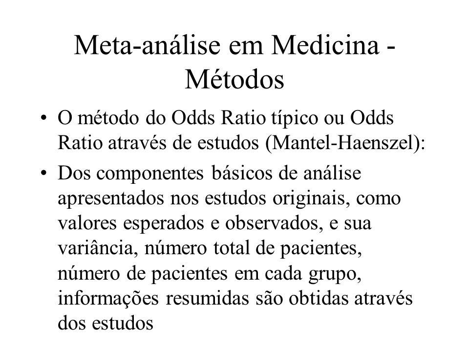 Meta-análise em Medicina - Métodos GT = total de O-E; VT= ( V O - E); TOR = exp (GT/VT) log TOR = GT/VT; TOR 95% = exp(GT/VT 1,96 VT)