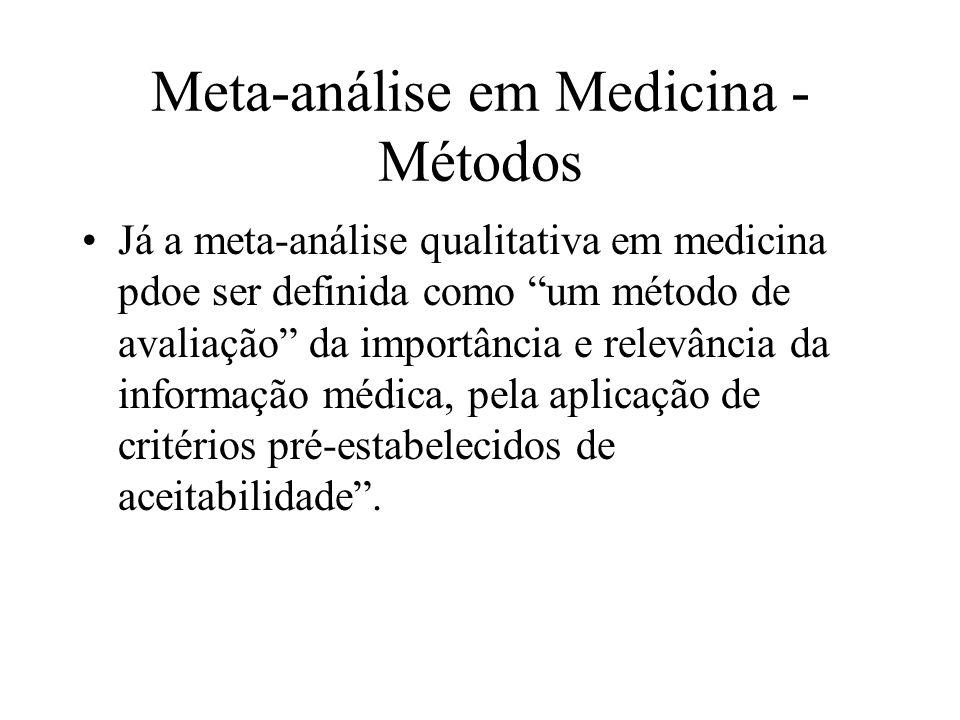 Meta-análise em Medicina - Objetivos da análise qualitativa Determinar a prevalência, homogeneidade e distribuição de atributos de qualidade; Expandir o conhecimento de dados ausentes ou imperfeitos; Avaliar e interpretar outliers.