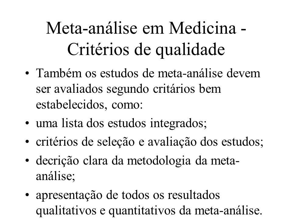 Meta-análise em Medicina - Critérios de qualidade Também os estudos de meta-análise devem ser avaliados segundo critários bem estabelecidos, como: uma