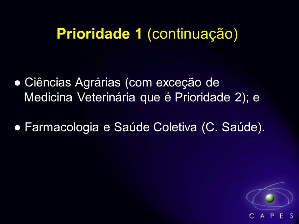 Prioridade 2 Ciências da Saúde (com exceção de Farmacologia e Saúde Coletiva que são Prioridade 1); Medicina Veterinária (C.